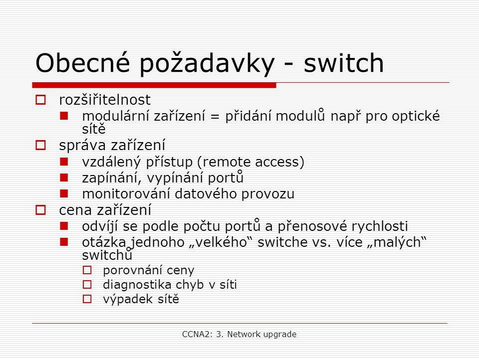CCNA2: 3. Network upgrade Obecné požadavky - switch  rozšiřitelnost modulární zařízení = přidání modulů např pro optické sítě  správa zařízení vzdál