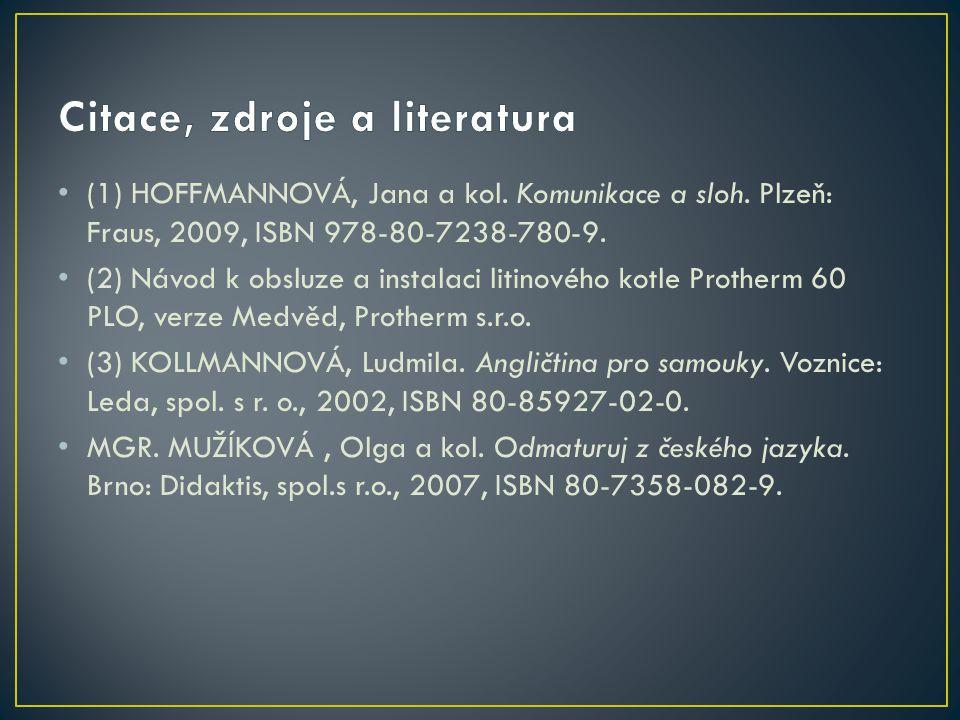 (1) HOFFMANNOVÁ, Jana a kol. Komunikace a sloh. Plzeň: Fraus, 2009, ISBN 978-80-7238-780-9. (2) Návod k obsluze a instalaci litinového kotle Protherm