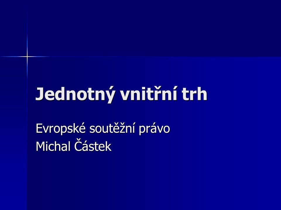 Jednotný vnitřní trh Evropské soutěžní právo Michal Částek
