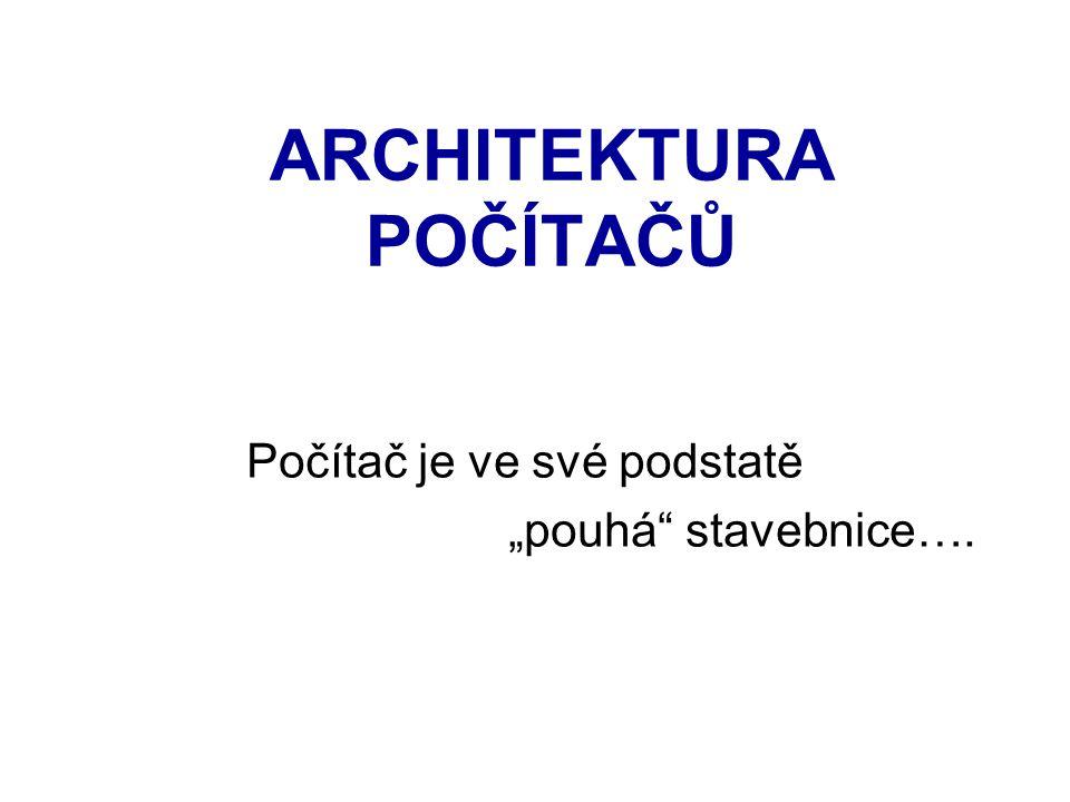 """ARCHITEKTURA POČÍTAČŮ Počítač je ve své podstatě """"pouhá stavebnice…."""