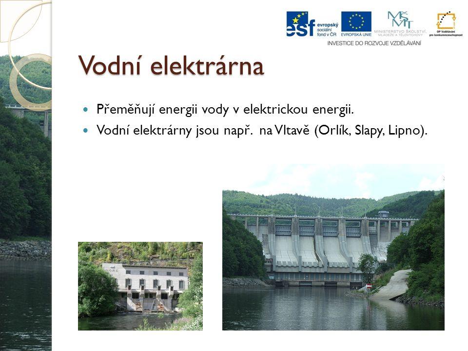 Vodní elektrárna Přeměňují energii vody v elektrickou energii. Vodní elektrárny jsou např. na Vltavě (Orlík, Slapy, Lipno).