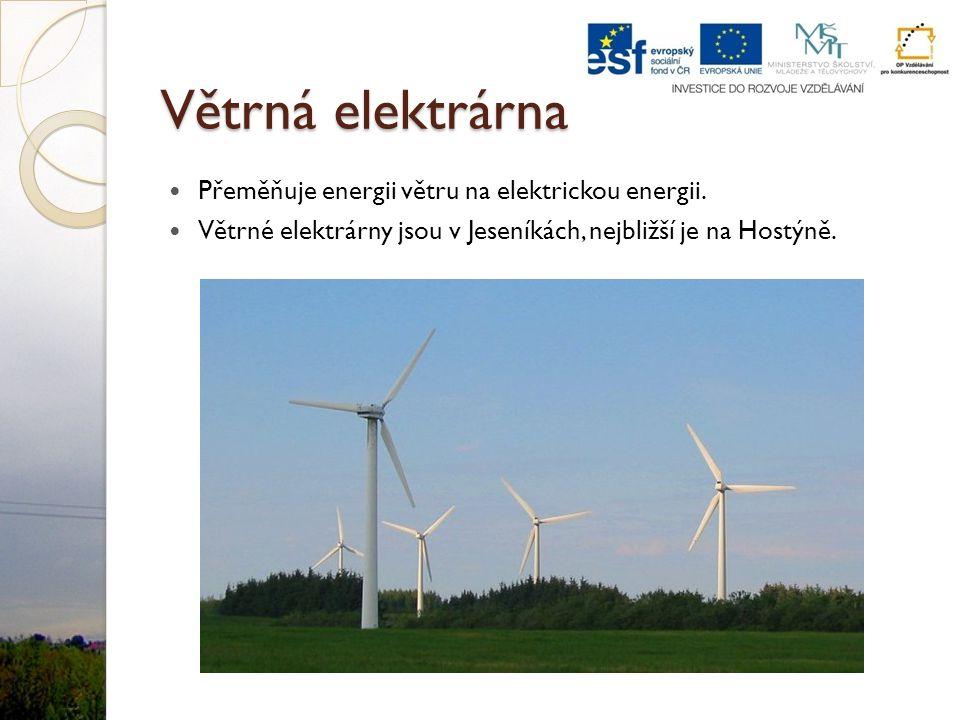Větrná elektrárna Přeměňuje energii větru na elektrickou energii. Větrné elektrárny jsou v Jeseníkách, nejbližší je na Hostýně.