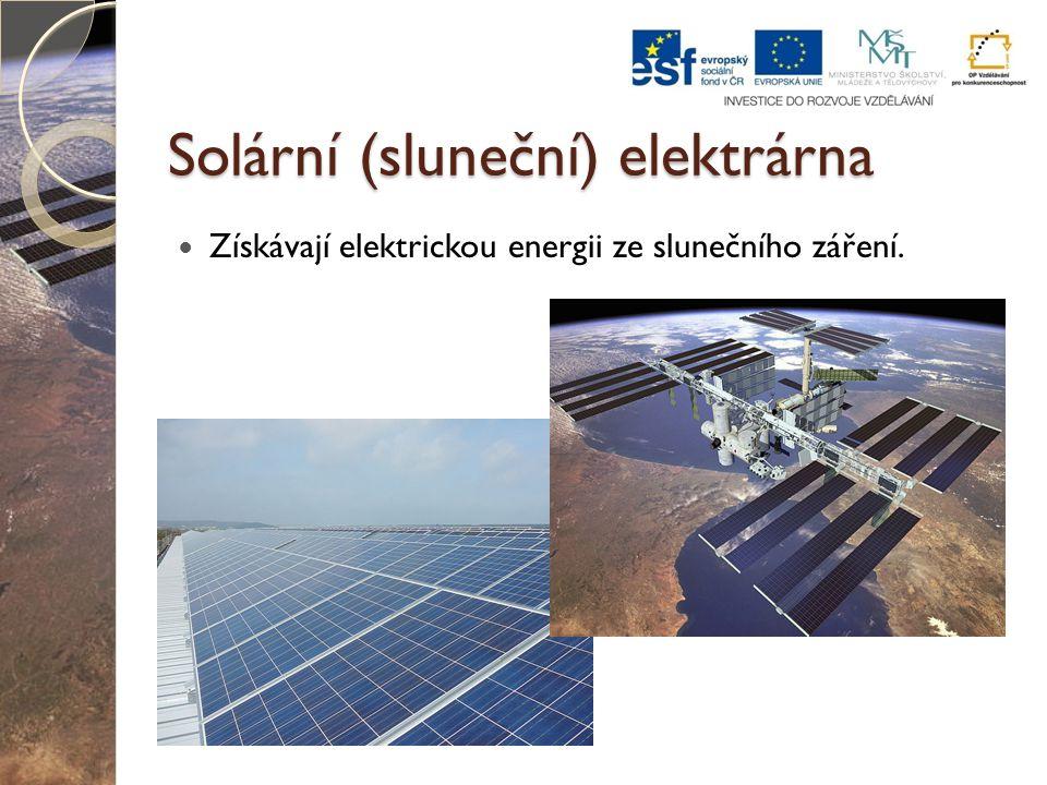 Solární (sluneční) elektrárna Získávají elektrickou energii ze slunečního záření.