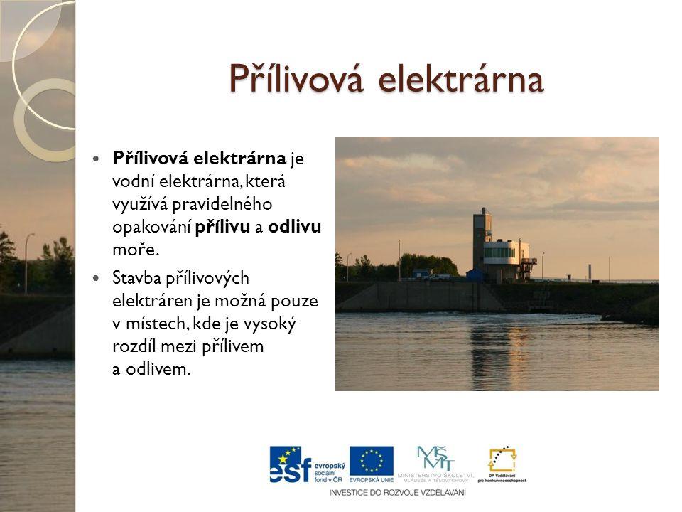 Přílivová elektrárna Přílivová elektrárna je vodní elektrárna, která využívá pravidelného opakování přílivu a odlivu moře. Stavba přílivových elektrár