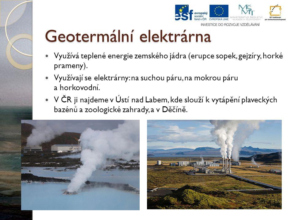 Geotermální elektrárna Využívá teplené energie zemského jádra (erupce sopek, gejzíry, horké prameny). Využívají se elektrárny: na suchou páru, na mokr