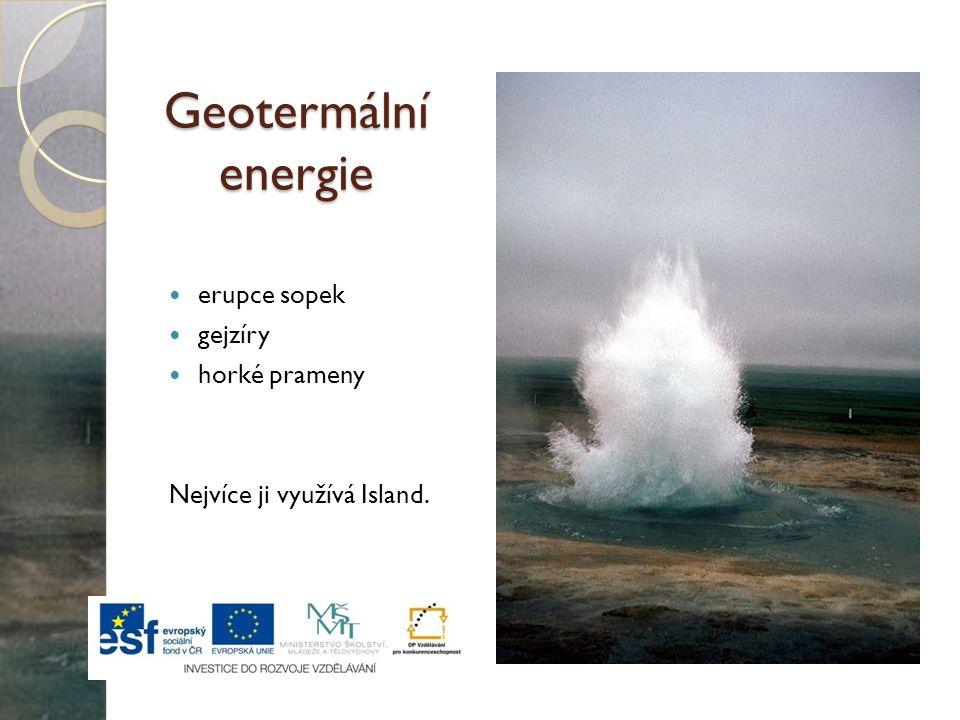 Geotermální energie erupce sopek gejzíry horké prameny Nejvíce ji využívá Island.