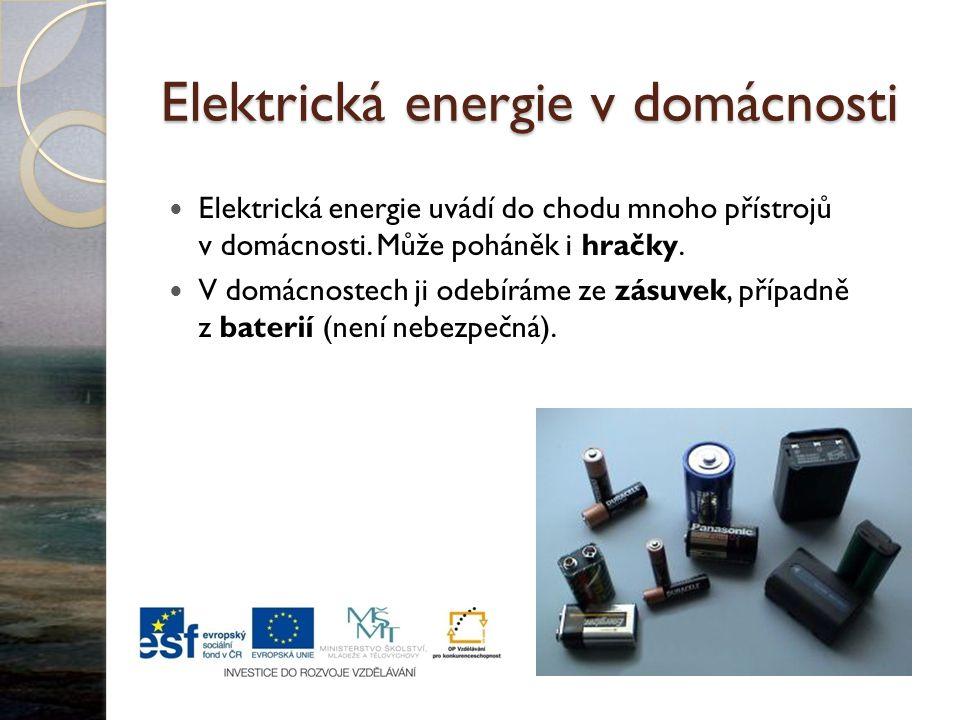 Elektrická energie v domácnosti Elektrická energie uvádí do chodu mnoho přístrojů v domácnosti. Může poháněk i hračky. V domácnostech ji odebíráme ze