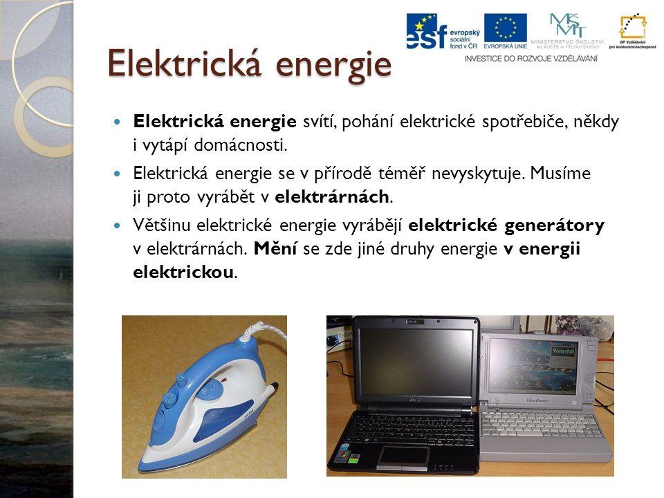 Elektrická energie Elektrická energie svítí, pohání elektrické spotřebiče, někdy i vytápí domácnosti. Elektrická energie se v přírodě téměř nevyskytuj