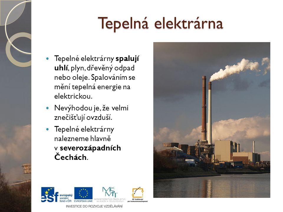 Tepelná elektrárna Tepelné elektrárny spalují uhlí, plyn, dřevěný odpad nebo oleje. Spalováním se mění tepelná energie na elektrickou. Nevýhodou je, ž