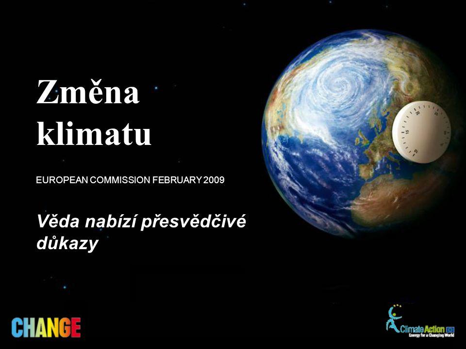 Věda nabízí přesvědčivé důkazy EUROPEAN COMMISSION FEBRUARY 2009 Změna klimatu