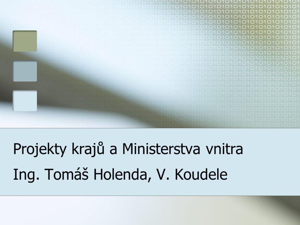 Projekty krajů a Ministerstva vnitra Ing. Tomáš Holenda, V. Koudele