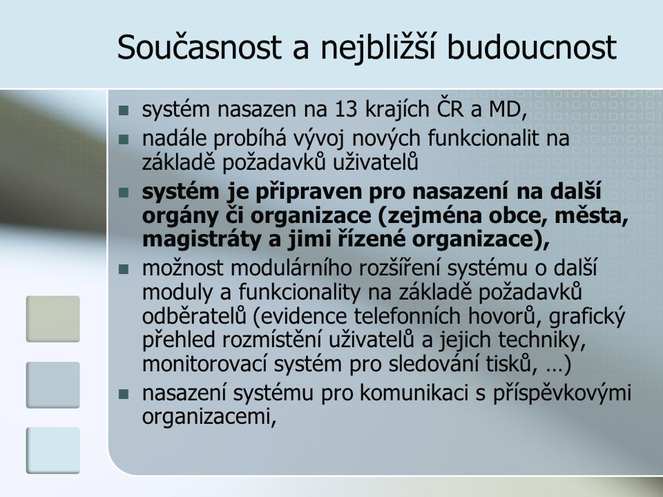 Současnost a nejbližší budoucnost systém nasazen na 13 krajích ČR a MD, nadále probíhá vývoj nových funkcionalit na základě požadavků uživatelů systém