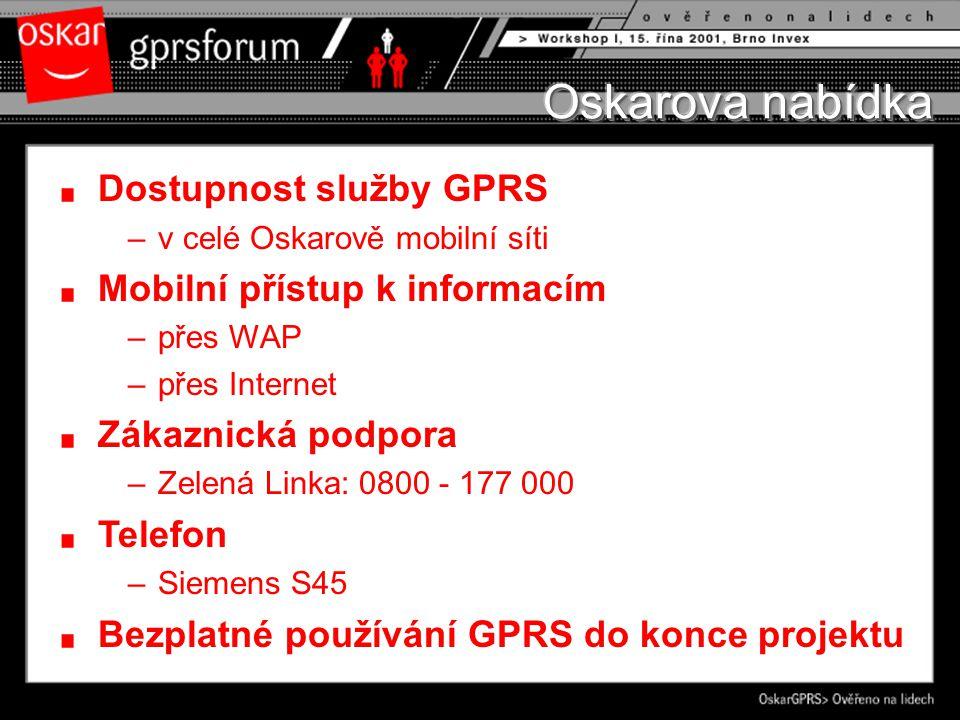 Dostupnost služby GPRS –v celé Oskarově mobilní síti Mobilní přístup k informacím –přes WAP –přes Internet Zákaznická podpora –Zelená Linka: 0800 - 177 000 Telefon –Siemens S45 Bezplatné používání GPRS do konce projektu