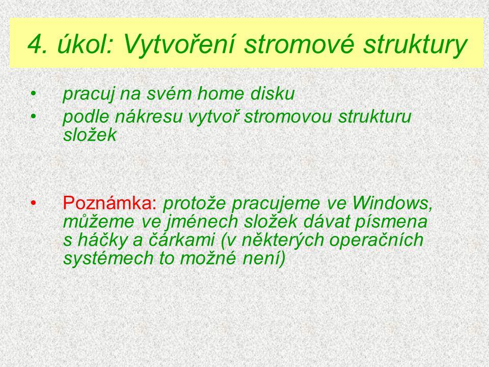 pracuj na svém home disku podle nákresu vytvoř stromovou strukturu složek Poznámka: protože pracujeme ve Windows, můžeme ve jménech složek dávat písmena s háčky a čárkami (v některých operačních systémech to možné není) 4.