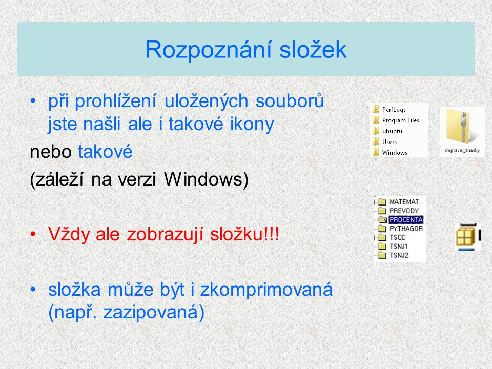 při prohlížení uložených souborů jste našli ale i takové ikony nebo takové (záleží na verzi Windows) Vždy ale zobrazují složku!!.