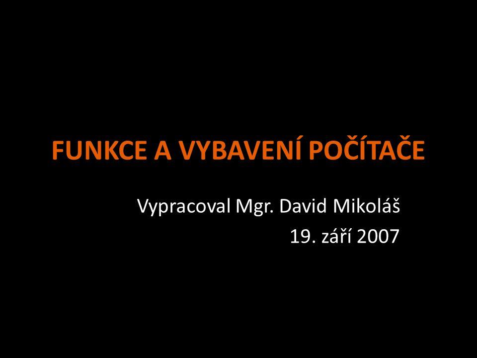 FUNKCE A VYBAVENÍ POČÍTAČE Vypracoval Mgr. David Mikoláš 19. září 2007