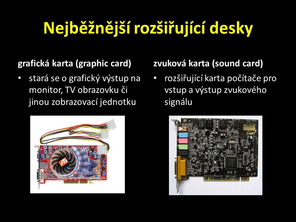 Nejběžnější rozšiřující desky grafická karta (graphic card) stará se o grafický výstup na monitor, TV obrazovku či jinou zobrazovací jednotku zvuková karta (sound card) rozšiřující karta počítače pro vstup a výstup zvukového signálu