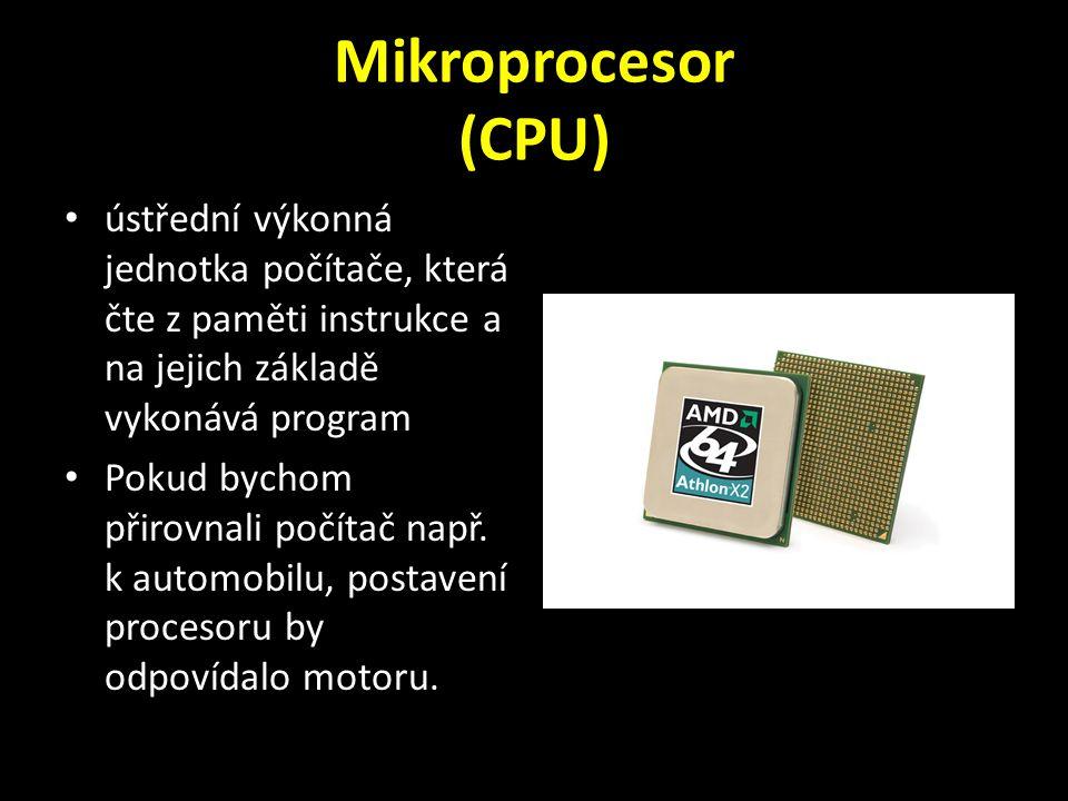 Mikroprocesor (CPU) ústřední výkonná jednotka počítače, která čte z paměti instrukce a na jejich základě vykonává program Pokud bychom přirovnali počítač např.