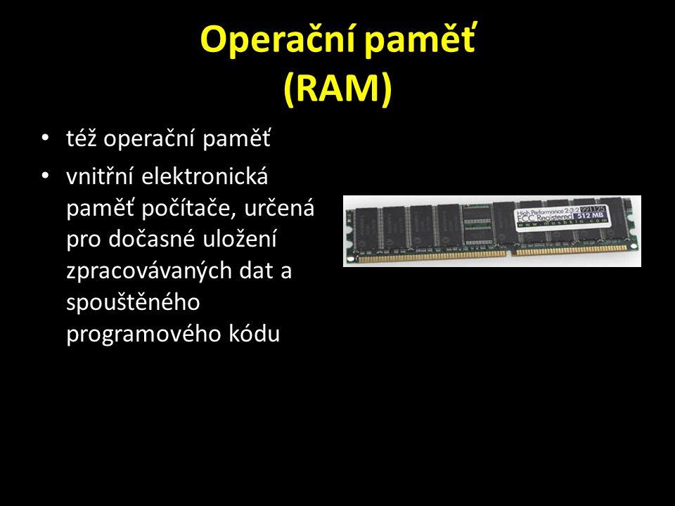 Operační paměť (RAM) též operační paměť vnitřní elektronická paměť počítače, určená pro dočasné uložení zpracovávaných dat a spouštěného programového kódu