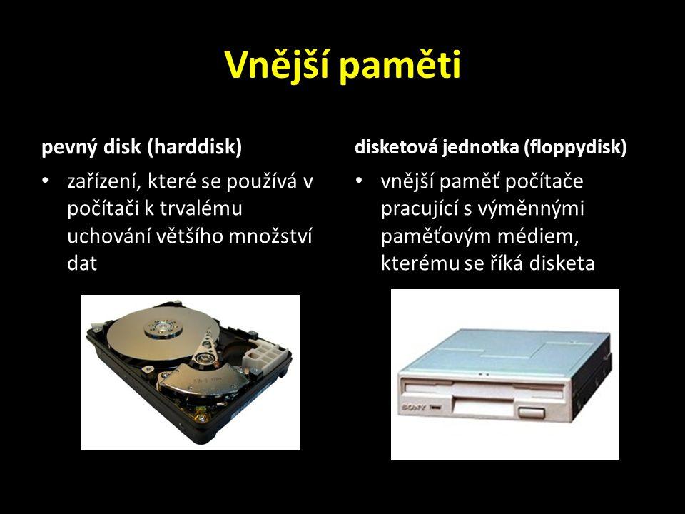 Vnější paměti pevný disk (harddisk) zařízení, které se používá v počítači k trvalému uchování většího množství dat disketová jednotka (floppydisk) vnější paměť počítače pracující s výměnnými paměťovým médiem, kterému se říká disketa
