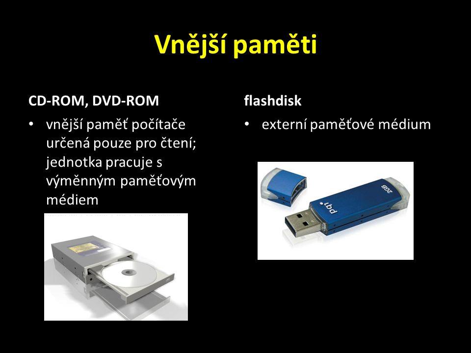 Vnější paměti CD-ROM, DVD-ROM vnější paměť počítače určená pouze pro čtení; jednotka pracuje s výměnným paměťovým médiem flashdisk externí paměťové médium