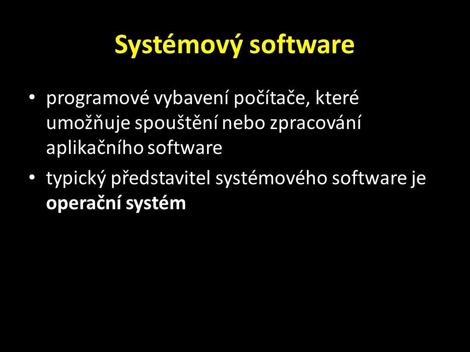 Systémový software programové vybavení počítače, které umožňuje spouštění nebo zpracování aplikačního software typický představitel systémového software je operační systém