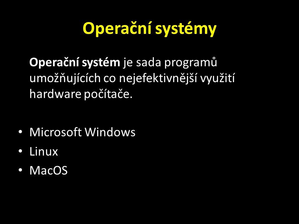 Operační systémy Operační systém je sada programů umožňujících co nejefektivnější využití hardware počítače. Microsoft Windows Linux MacOS