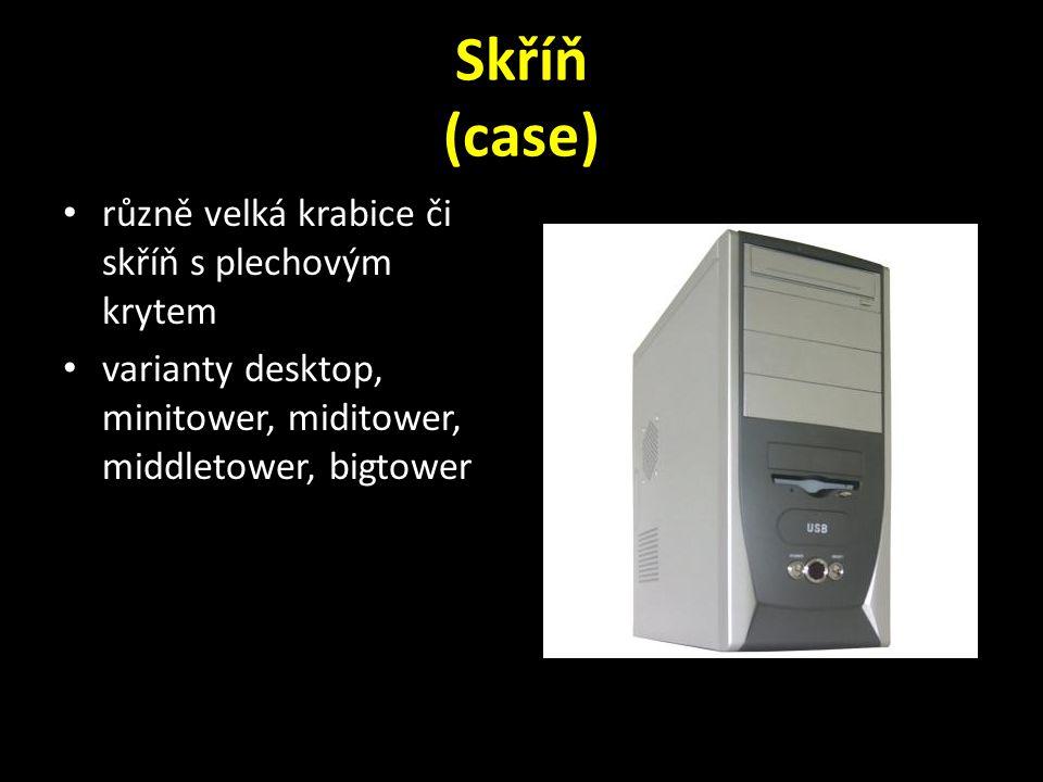 Skříň (case) různě velká krabice či skříň s plechovým krytem varianty desktop, minitower, miditower, middletower, bigtower