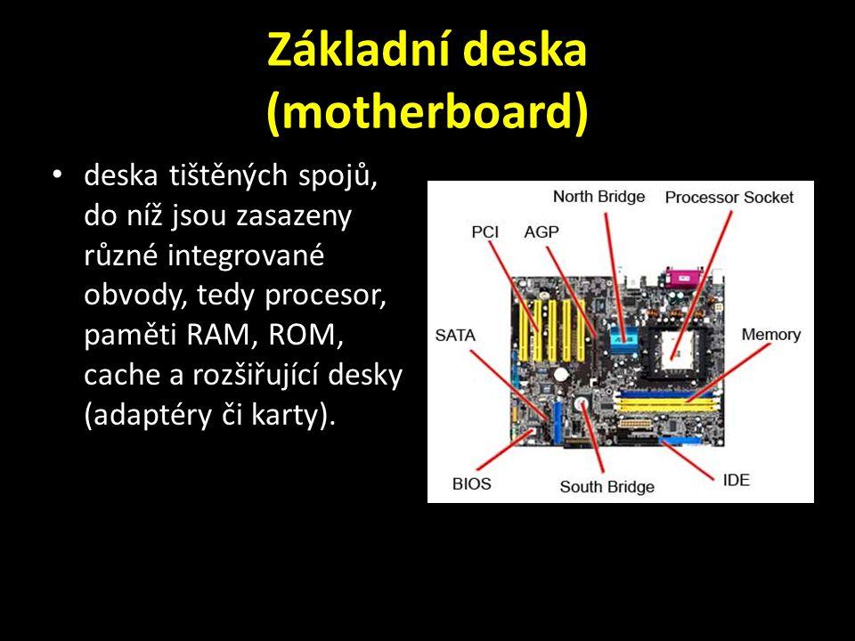 Základní deska (motherboard) deska tištěných spojů, do níž jsou zasazeny různé integrované obvody, tedy procesor, paměti RAM, ROM, cache a rozšiřující