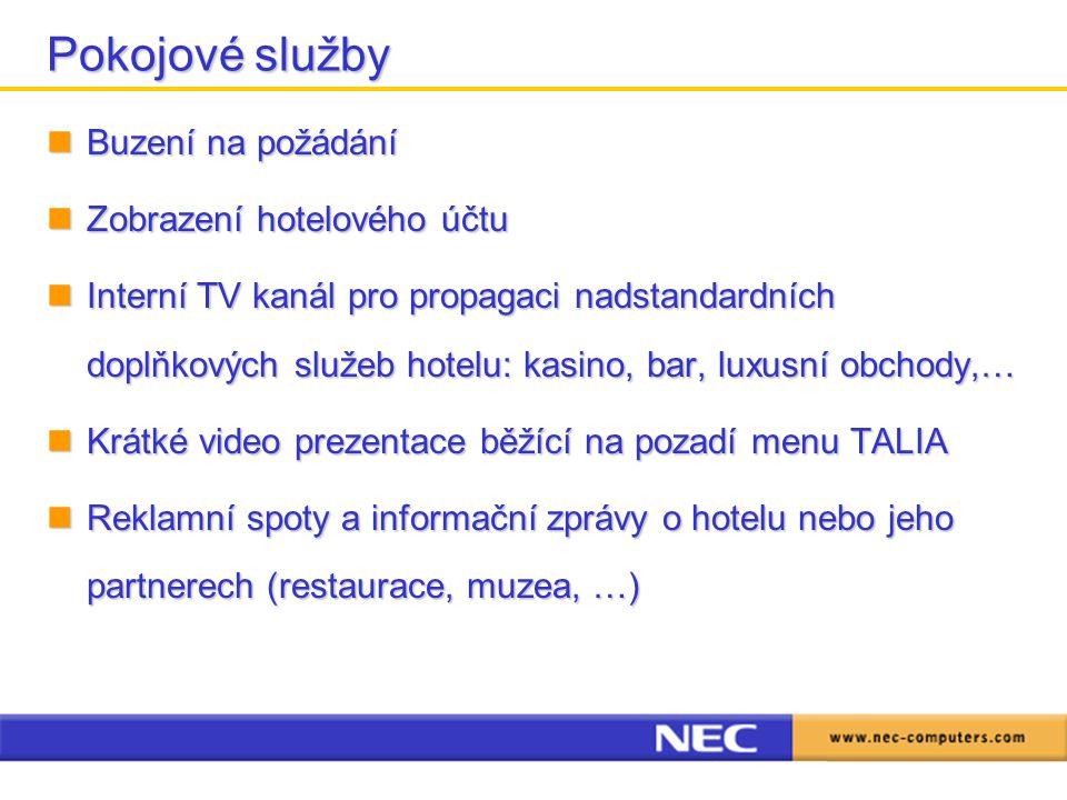 Buzení na požádání Buzení na požádání Zobrazení hotelového účtu Zobrazení hotelového účtu Interní TV kanál pro propagaci nadstandardních doplňkových služeb hotelu: kasino, bar, luxusní obchody,… Interní TV kanál pro propagaci nadstandardních doplňkových služeb hotelu: kasino, bar, luxusní obchody,… Krátké video prezentace běžící na pozadí menu TALIA Krátké video prezentace běžící na pozadí menu TALIA Reklamní spoty a informační zprávy o hotelu nebo jeho partnerech (restaurace, muzea, …) Reklamní spoty a informační zprávy o hotelu nebo jeho partnerech (restaurace, muzea, …) Pokojové služby