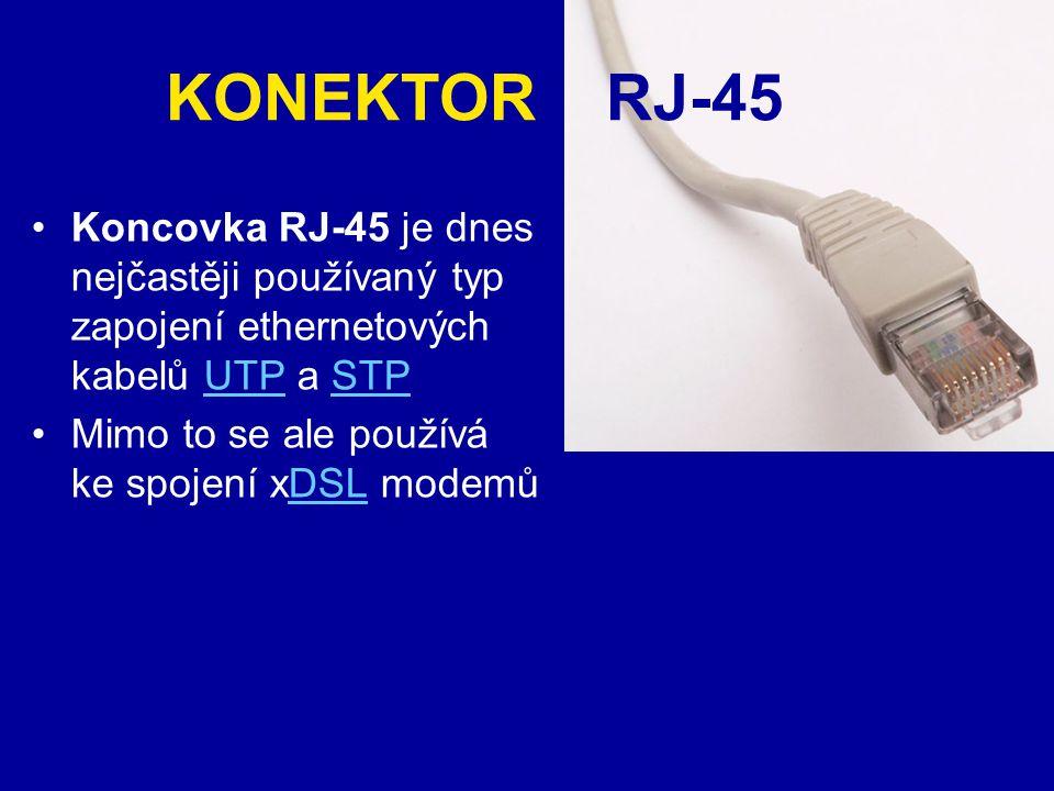 KONEKTOR RJ-45 Koncovka RJ-45 je dnes nejčastěji používaný typ zapojení ethernetových kabelů UTP a STPUTPSTP Mimo to se ale používá ke spojení xDSL mo