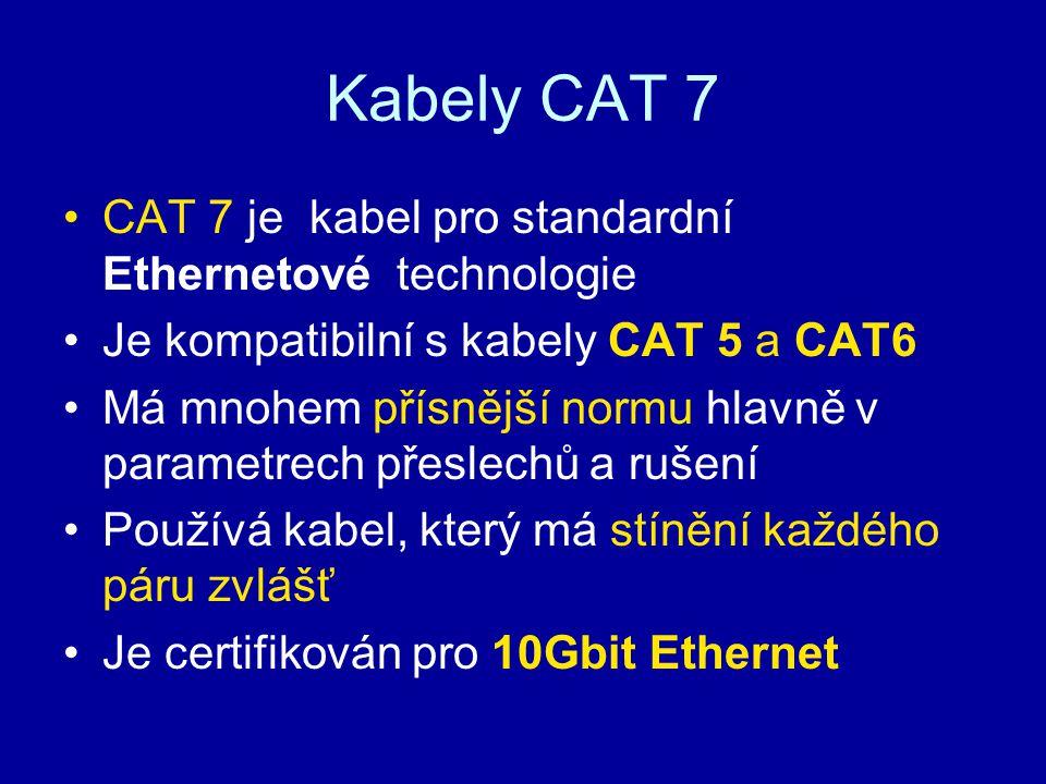 Kabely CAT 7 CAT 7 je kabel pro standardní Ethernetové technologie Je kompatibilní s kabely CAT 5 a CAT6 Má mnohem přísnější normu hlavně v parametrec