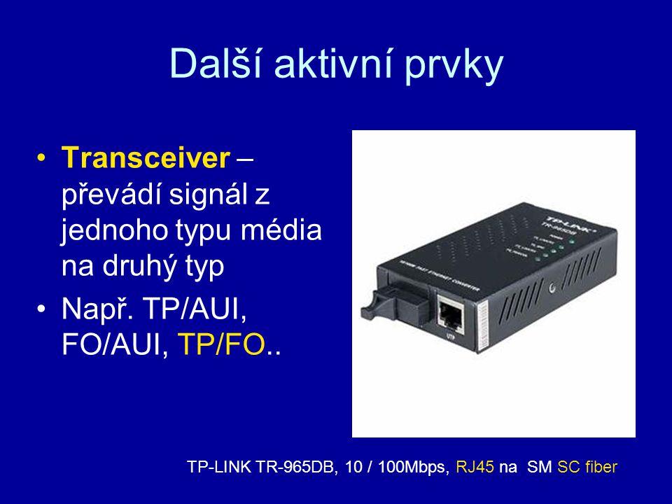 Další aktivní prvky Transceiver – převádí signál z jednoho typu média na druhý typ Např. TP/AUI, FO/AUI, TP/FO.. TP-LINK TR-965DB, 10 / 100Mbps, RJ45