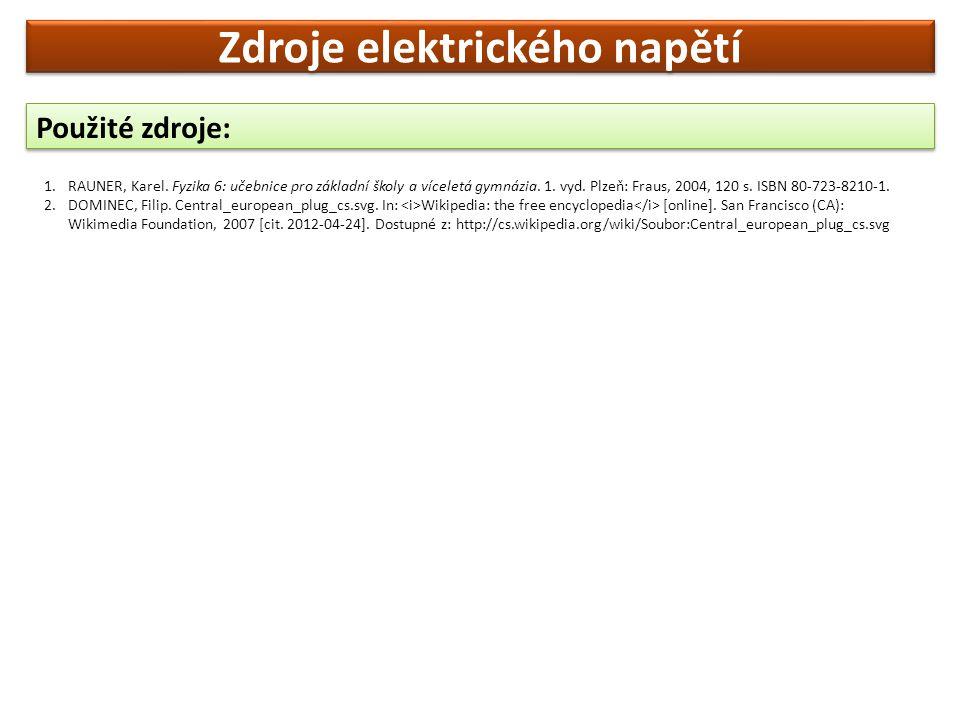 Použité zdroje: 1.RAUNER, Karel. Fyzika 6: učebnice pro základní školy a víceletá gymnázia. 1. vyd. Plzeň: Fraus, 2004, 120 s. ISBN 80-723-8210-1. 2.D
