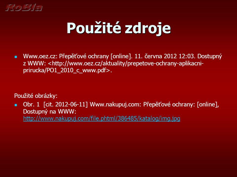 Použité zdroje Www.oez.cz: Přepěťové ochrany [online]. 11. června 2012 12:03. Dostupný z WWW:. Použité obrázky: Obr. 1 [cit. 2012-06-11] Www.nakupuj.c