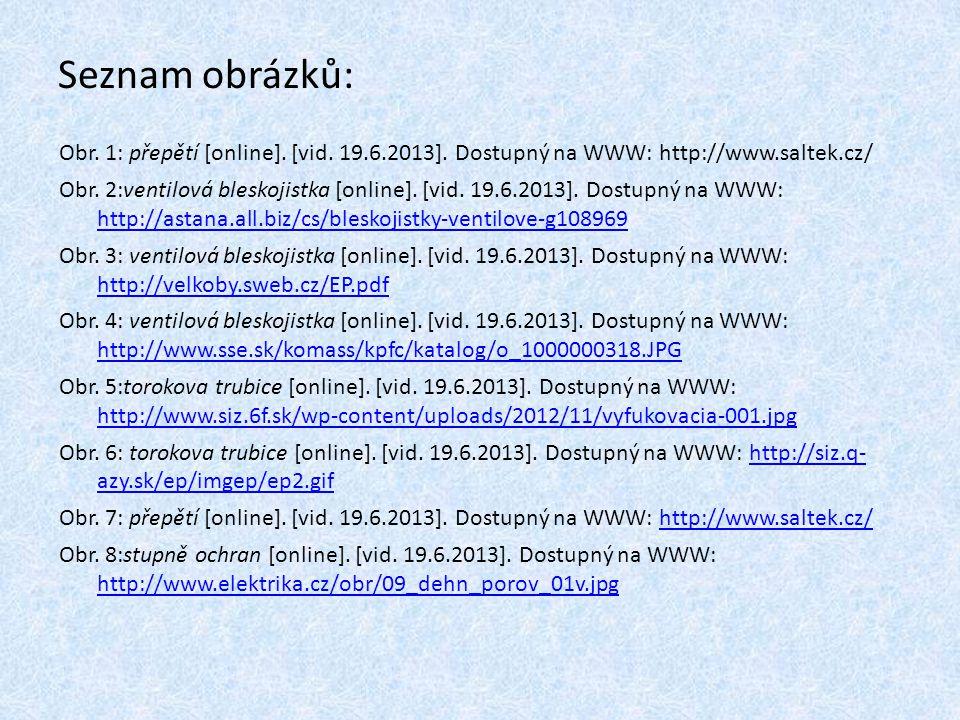 Seznam obrázků: Obr. 1: přepětí [online]. [vid. 19.6.2013]. Dostupný na WWW: http://www.saltek.cz/ Obr. 2:ventilová bleskojistka [online]. [vid. 19.6.
