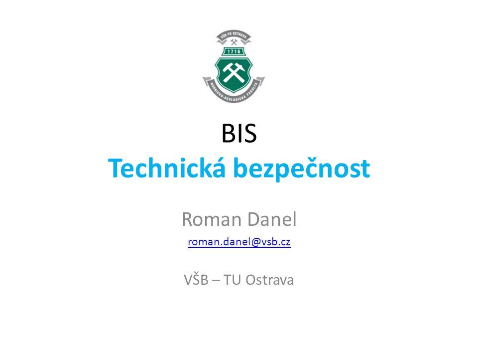 BIS Technická bezpečnost Roman Danel roman.danel@vsb.cz VŠB – TU Ostrava