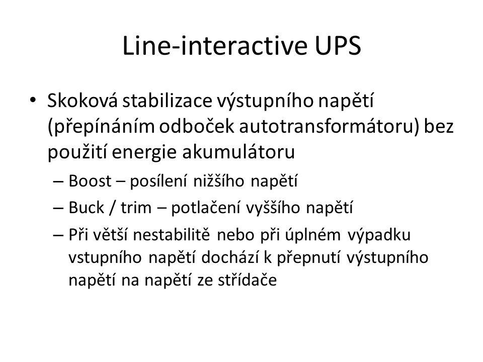 Line-interactive UPS Skoková stabilizace výstupního napětí (přepínáním odboček autotransformátoru) bez použití energie akumulátoru – Boost – posílení nižšího napětí – Buck / trim – potlačení vyššího napětí – Při větší nestabilitě nebo při úplném výpadku vstupního napětí dochází k přepnutí výstupního napětí na napětí ze střídače