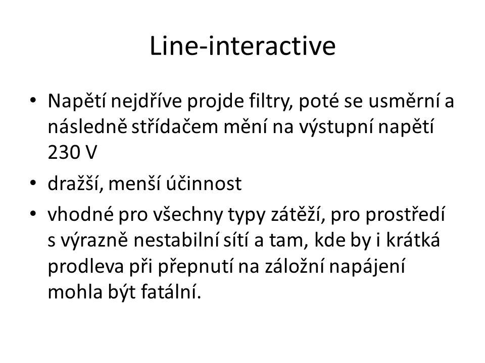Line-interactive Napětí nejdříve projde filtry, poté se usměrní a následně střídačem mění na výstupní napětí 230 V dražší, menší účinnost vhodné pro v