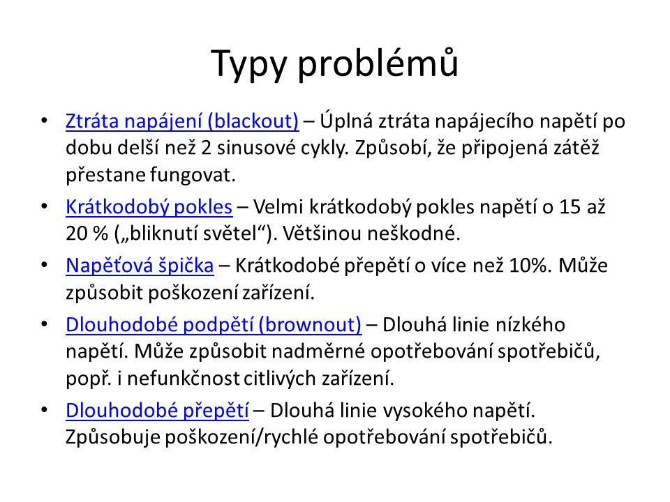 Typy problémů Ztráta napájení (blackout) – Úplná ztráta napájecího napětí po dobu delší než 2 sinusové cykly. Způsobí, že připojená zátěž přestane fun