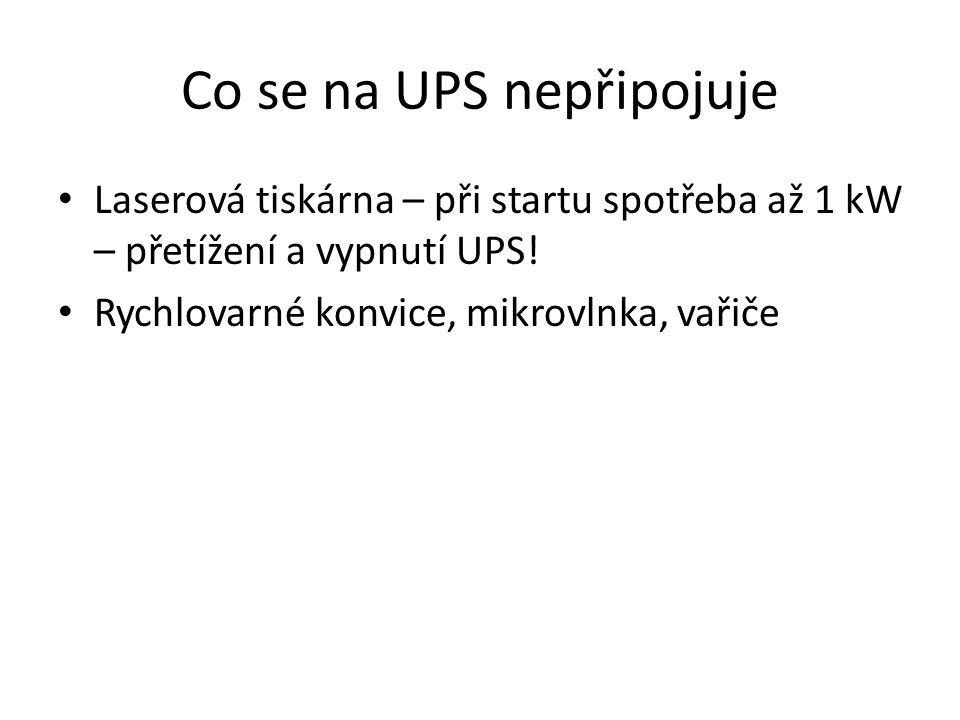 Co se na UPS nepřipojuje Laserová tiskárna – při startu spotřeba až 1 kW – přetížení a vypnutí UPS! Rychlovarné konvice, mikrovlnka, vařiče