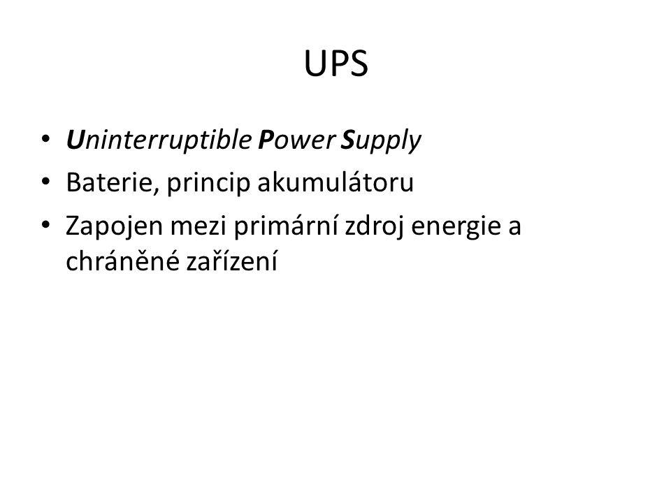 UPS Uninterruptible Power Supply Baterie, princip akumulátoru Zapojen mezi primární zdroj energie a chráněné zařízení