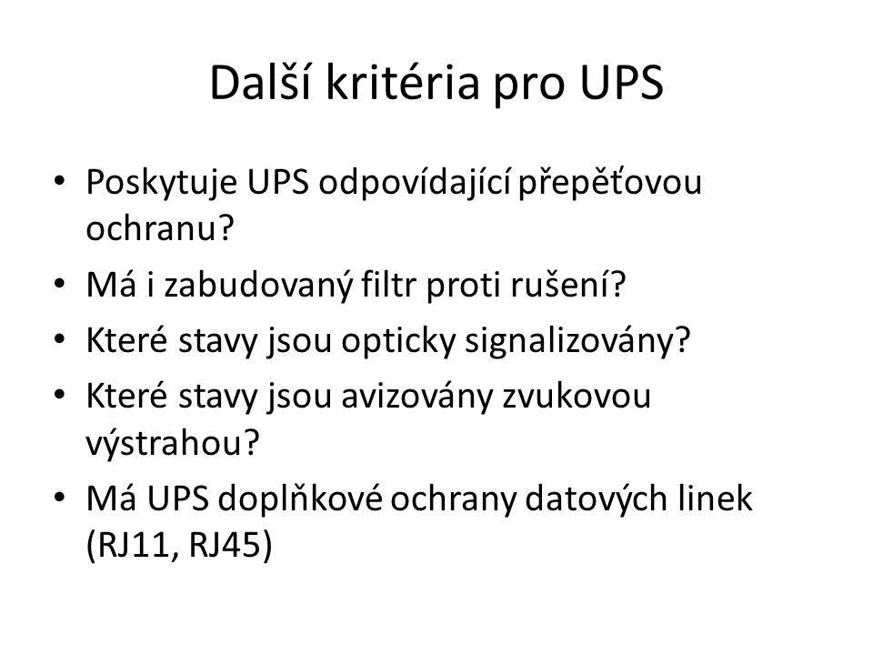 Další kritéria pro UPS Poskytuje UPS odpovídající přepěťovou ochranu? Má i zabudovaný filtr proti rušení? Které stavy jsou opticky signalizovány? Kter