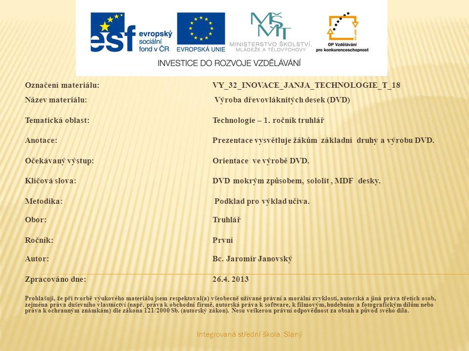 Označení materiálu:VY_32_INOVACE_JANJA_TECHNOLOGIE_T_18 Název materiálu: Výroba dřevovláknitých desek (DVD) Tematická oblast:Technologie – 1.
