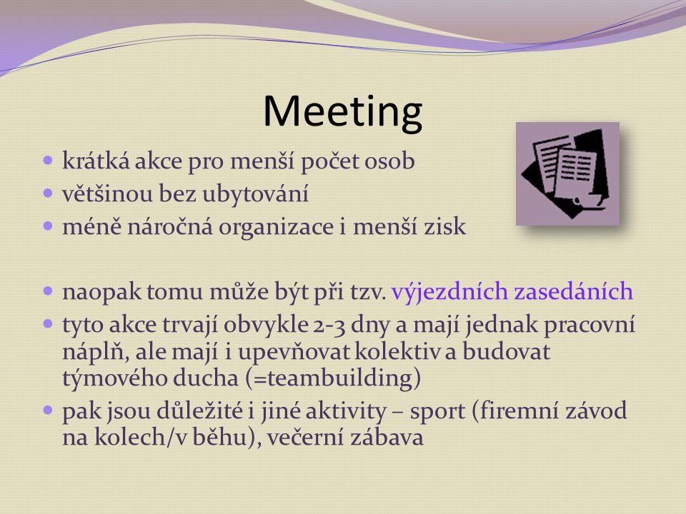 Meeting krátká akce pro menší počet osob většinou bez ubytování méně náročná organizace i menší zisk naopak tomu může být při tzv. výjezdních zasedání