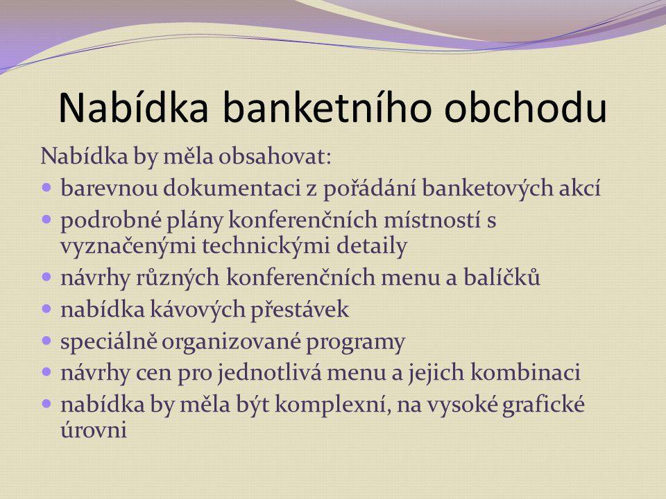 Nabídka banketního obchodu Nabídka by měla obsahovat: barevnou dokumentaci z pořádání banketových akcí podrobné plány konferenčních místností s vyznač