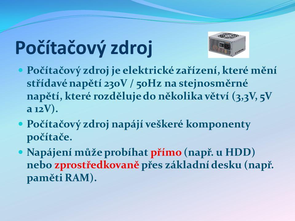 Počítačový zdroj Počítačový zdroj je elektrické zařízení, které mění střídavé napětí 230V / 50Hz na stejnosměrné napětí, které rozděluje do několika větví (3,3V, 5V a 12V).