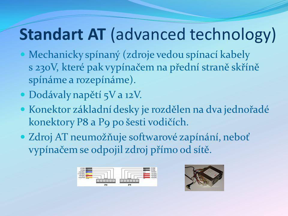 Standart AT (advanced technology) Mechanicky spínaný (zdroje vedou spínací kabely s 230V, které pak vypínačem na přední straně skříně spínáme a rozepínáme).