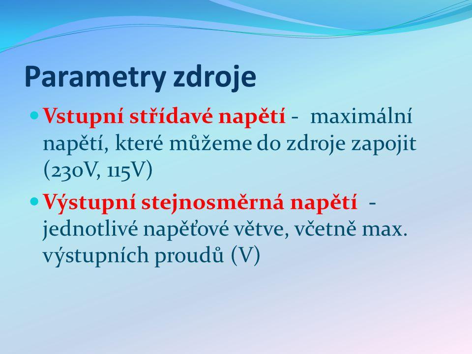 Parametry zdroje Vstupní střídavé napětí - maximální napětí, které můžeme do zdroje zapojit (230V, 115V) Výstupní stejnosměrná napětí - jednotlivé napěťové větve, včetně max.