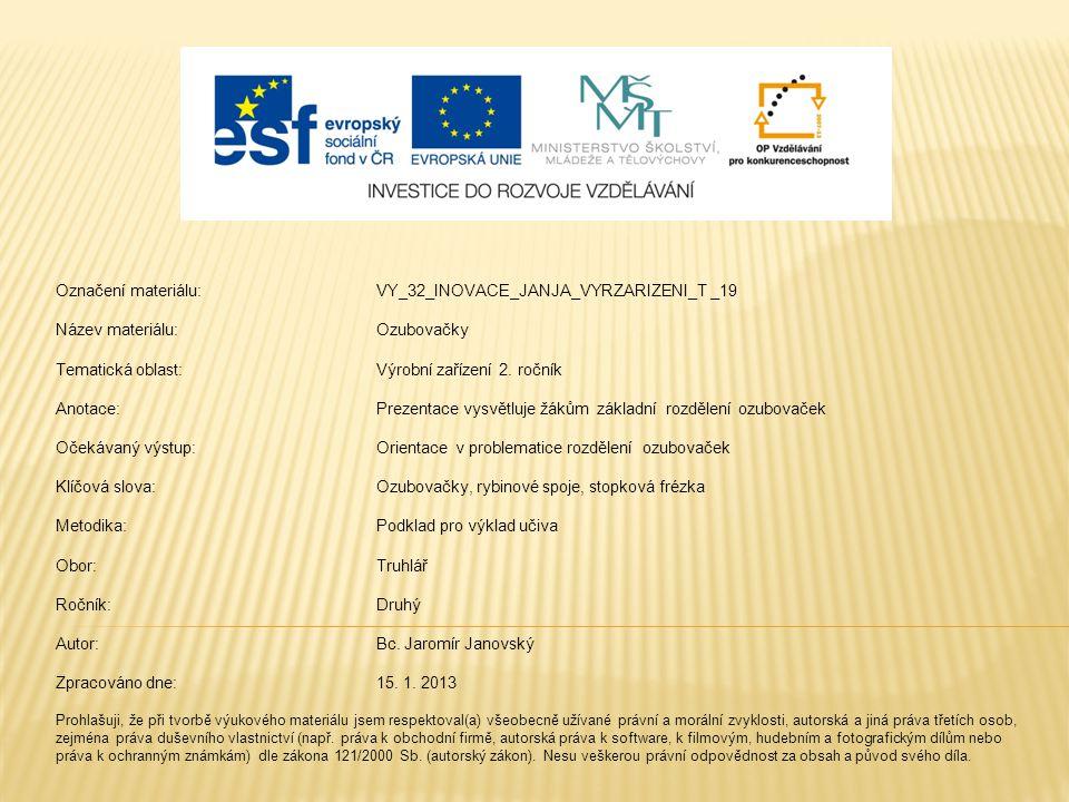 Označení materiálu: VY_32_INOVACE_JANJA_VYRZARIZENI_T _19 Název materiálu:Ozubovačky Tematická oblast:Výrobní zařízení 2. ročník Anotace:Prezentace vy